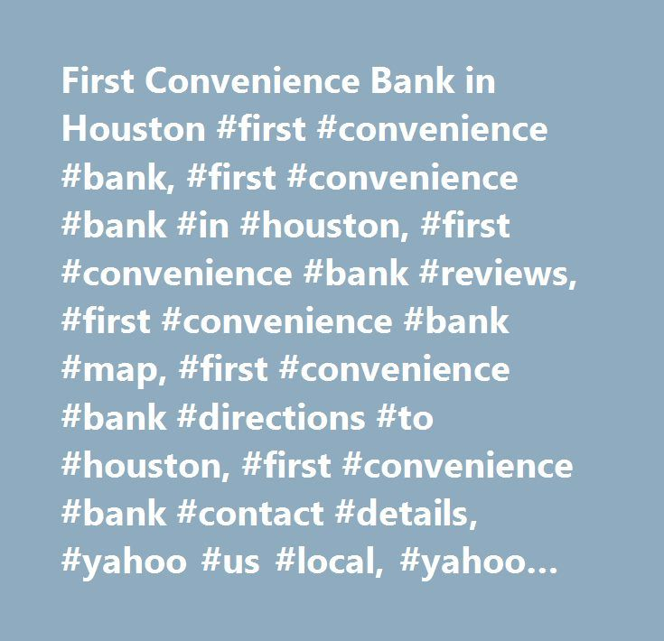 First Convenience Bank in Houston #first #convenience #bank, #first #convenience #bank #in #houston, #first #convenience #bank #reviews, #first #convenience #bank #map, #first #convenience #bank #directions #to #houston, #first #convenience #bank #contact #details, #yahoo #us #local, #yahoo #us, #yahoo #local, #first #convenience #bank #phone #number, #first #convenience #bank #address…
