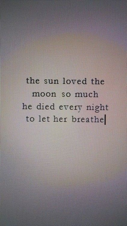 the sun loved the moon so much he diedevery nightto her breathe……