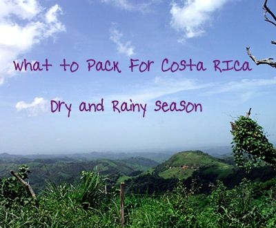 Packing for Costa Rica – What You Need to Bring for both rainy and dry season.