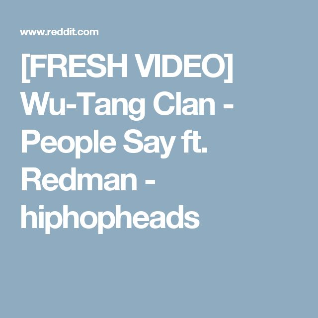 [FRESH VIDEO] Wu-Tang Clan - People Say ft. Redman - hiphopheads