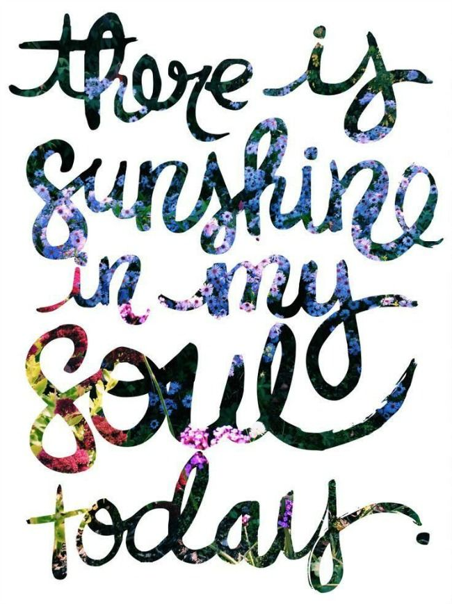 There is sunshine in my soul today.