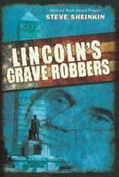 Top 10 Narrative Nonfiction Books for Kids in Middle School: Lincoln's Grave Robbers by Steve Sheinkin