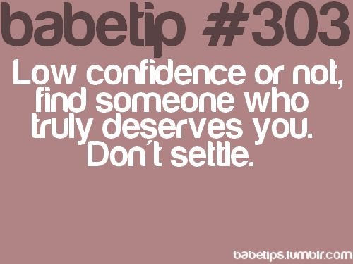 babetips #303: Low confidence or not, find someone who truly deserves you. Don't settle.