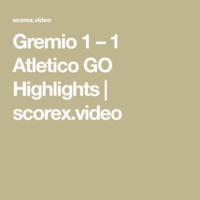 Gremio 1 – 1 Atletico GO Highlights | scorex.video