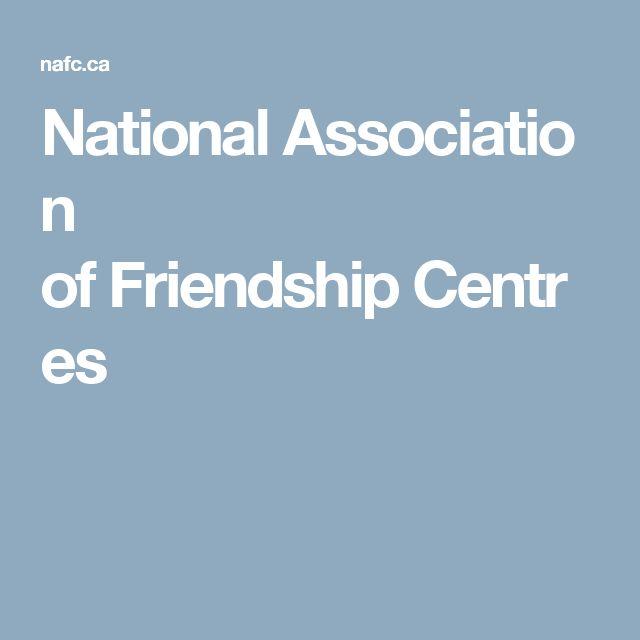 NationalAssociation ofFriendshipCentres