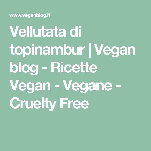 Vellutata di topinambur | Vegan blog - Ricette Vegan - Vegane - Cruelty Free
