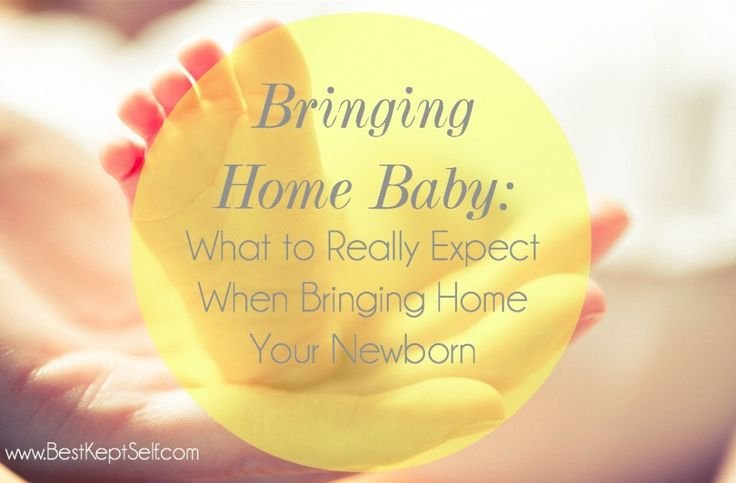 Bringing Home Baby: What to Really Expect When Bringing Home Your Newborn.  Best Kept Self www.bestkeptself.com