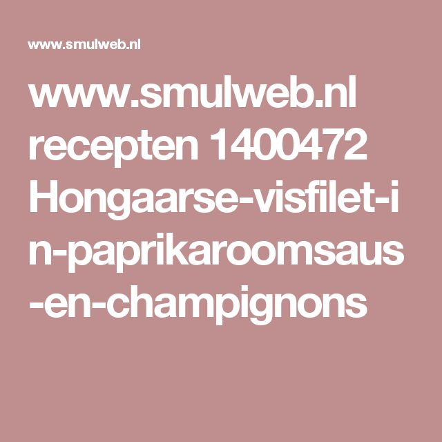 www.smulweb.nl recepten 1400472 Hongaarse-visfilet-in-paprikaroomsaus-en-champignons