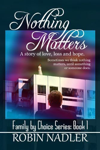 Nothing Matters (Family by Choice) by Robin Nadler, http://www.amazon.com/dp/B006P5Q710/ref=cm_sw_r_pi_dp_e7H9qb13JF77F