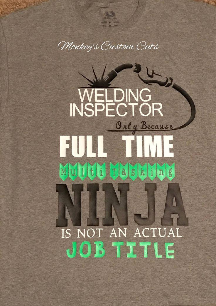 Welding Inspector Shirt, Ninja, Full Time Ninja, Job Title, Career Shirt, Welding Inspector, Welding, Inspector, Ninja Shirts, Job Shirts by MonkeysCustomCuts on Etsy