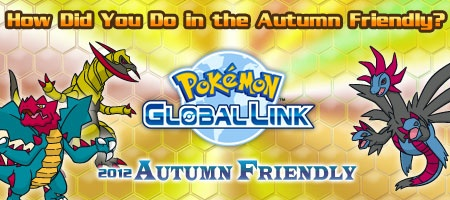 Are you wondering how you did in the 2012 Autumn Friendly tournament? The results are in, so you can find out now at the Pokemon Global Link.