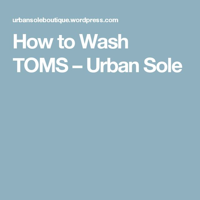 How to Wash TOMS – Urban Sole
