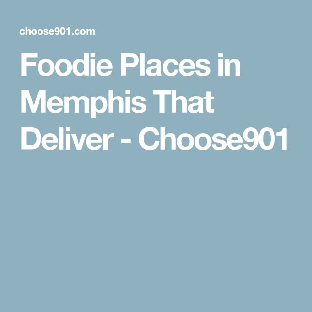Foodie Places in Memphis That Deliver - Choose901