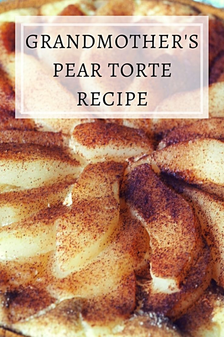 Grandmother's Pear Torte Recipe - A yummy dessert that is super easy to make.