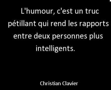"""""""L'humour, c'est un truc pétillant qui rend les rapports entre deux personnes plus intelligents."""" - Christian Clavier"""