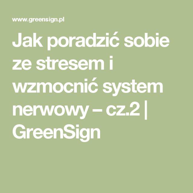Jak poradzić sobie ze stresem i wzmocnić system nerwowy – cz.2 | GreenSign