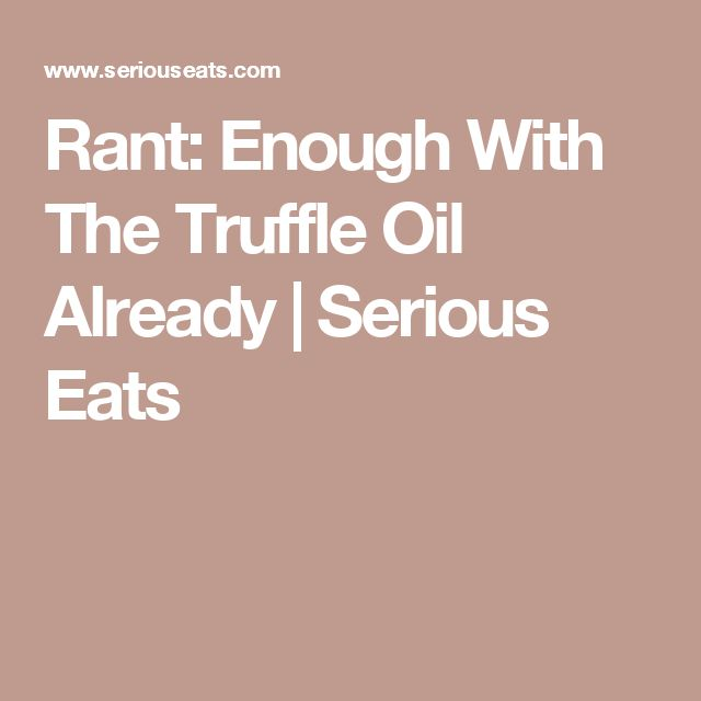 Rant: Enough With The Truffle Oil Already | Serious Eats