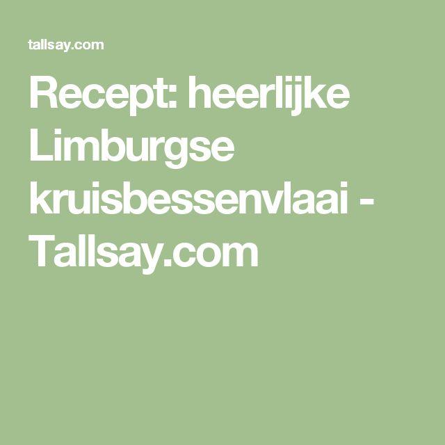 Recept: heerlijke Limburgse kruisbessenvlaai - Tallsay.com