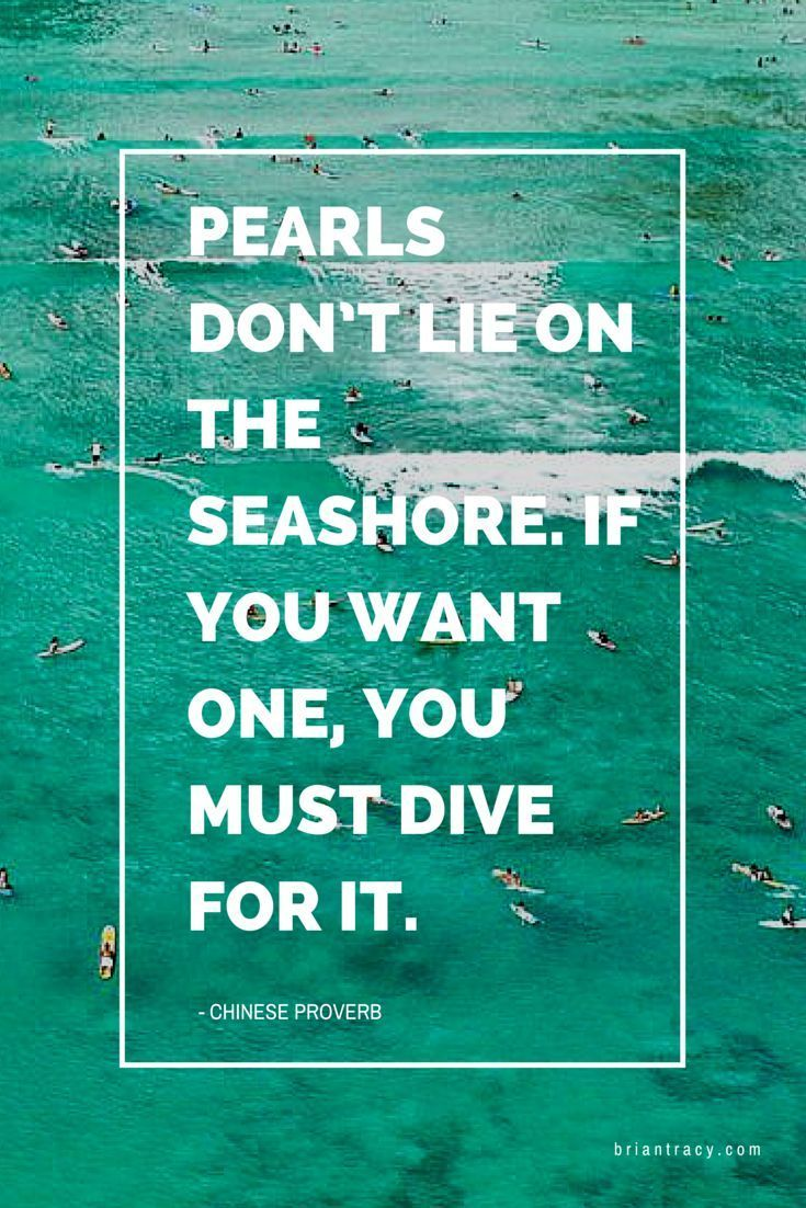 Pearls don t lie on the seashore If you want one you must