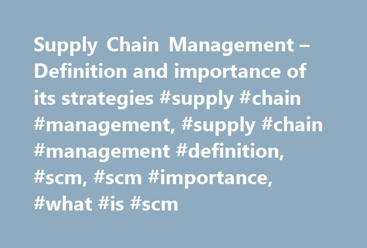 explaining the importance of supply chain management It provides an overview of how e-procurement has emerged and how it has evolved into its present-day role of strategic importance in supply chain management in.