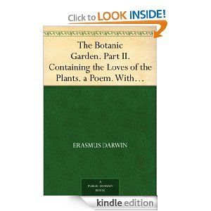 The Botanic Garden. Part II. Containing the Loves of the Plants. a Poem. With Philosophical Notes. eBook: Erasmus Darwin