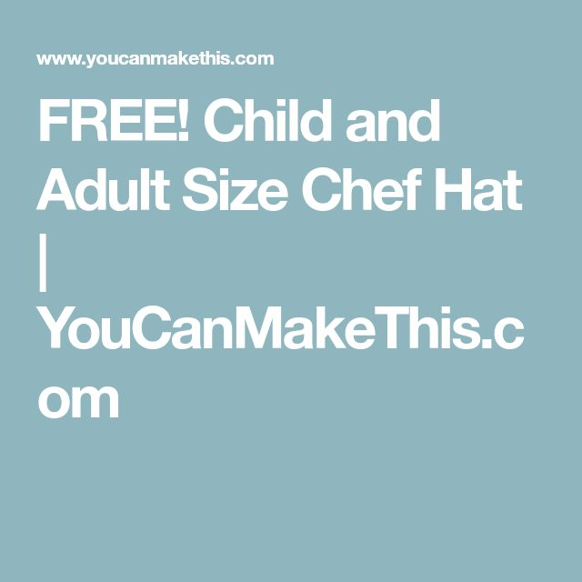 FREE! Child and Adult Size Chef Hat | YouCanMakeThis.com