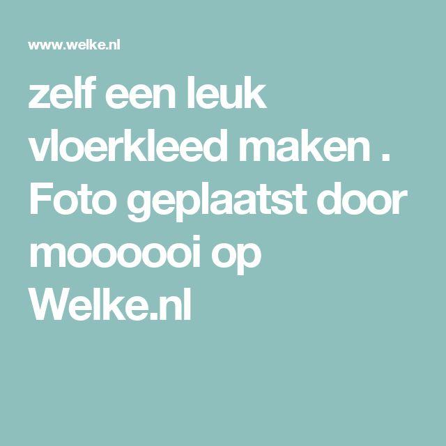 zelf een leuk vloerkleed maken . Foto geplaatst door moooooi op Welke.nl