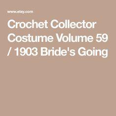Crochet Collector Costume Volume 59 / 1903 Bride's Going