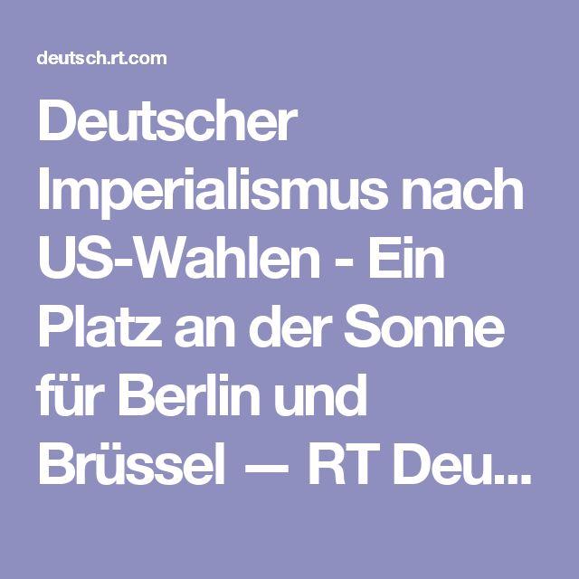 Deutscher Imperialismus nach US-Wahlen - Ein Platz an der Sonne für Berlin und Brüssel — RT Deutsch