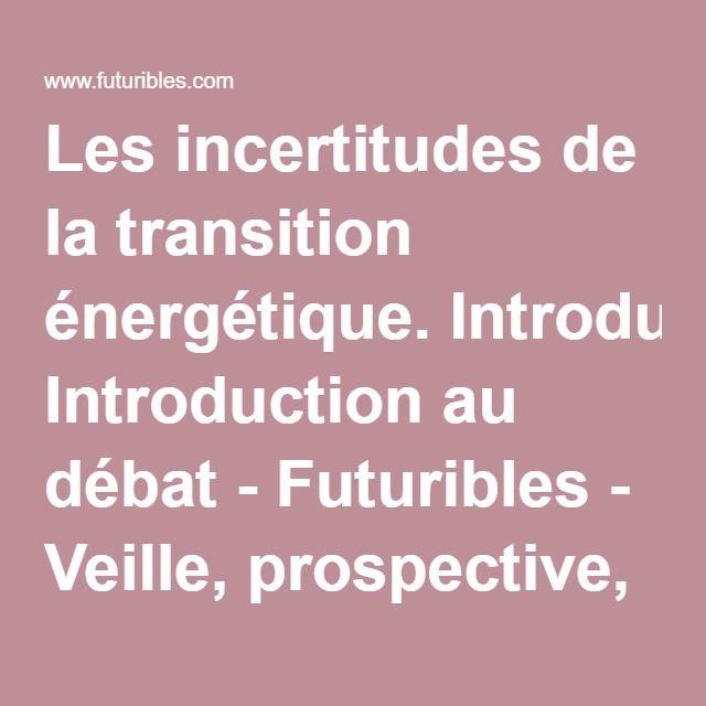 Les incertitudes de la transition énergétique. Introduction au débat - Futuribles - Veille, prospective, stratégie