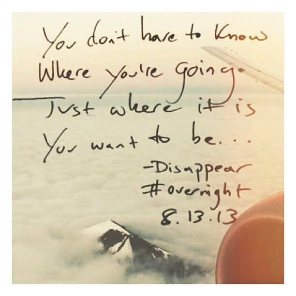 you don't have to know where you're going, just where it is you want to be