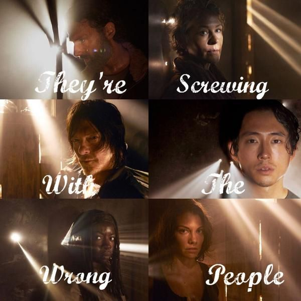 Screwing with the wrong people. TWD Season 5