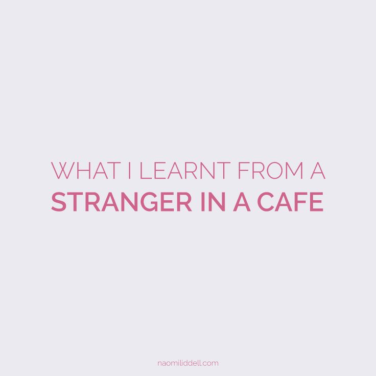 What I Learnt From a Stranger In a Cafe