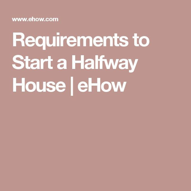 Requirements to Start a Halfway House | eHow