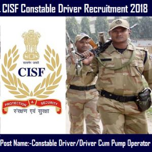 CISF | Central Industrial Security Force  CISF Constable Driver Recruitment 2018 Central Industrial Security Force released a notification for 447 Post for Constable Driver/Driver Cum Pump Operator. Interested candidates may Apply from ...