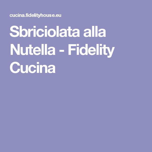 Sbriciolata alla Nutella - Fidelity Cucina