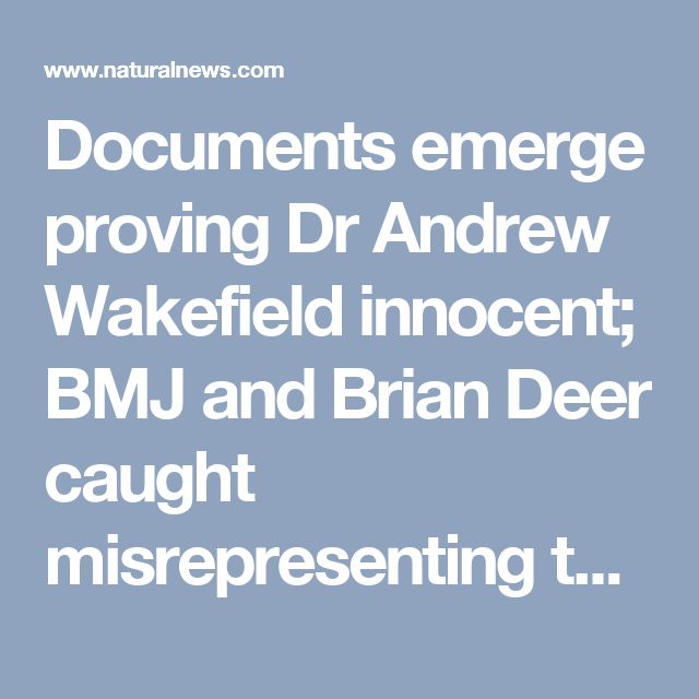Documents emerge proving Dr Andrew Wakefield innocent; BMJ and Brian Deer caught misrepresenting the facts - NaturalNews.com