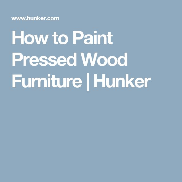 How to Paint Pressed Wood Furniture | Hunker
