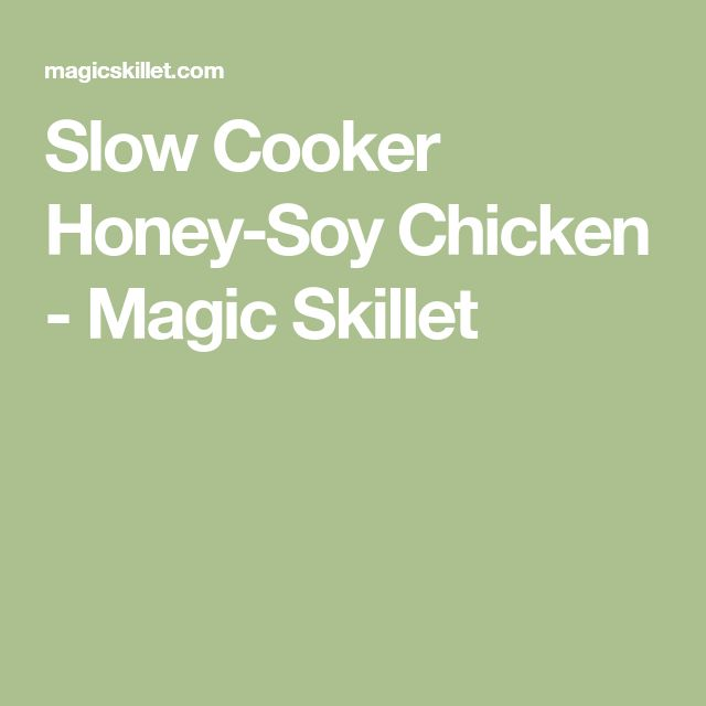 Slow Cooker Honey-Soy Chicken - Magic Skillet