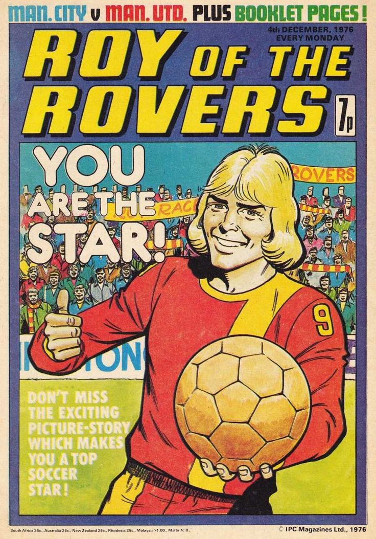 Roy of the Rovers - initially in the 'Tiger' comics - later a comic in its own right