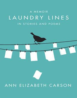 """Laundry Lines: A Memoir in Stories and Poems"" - Ann Elizabeth Carson: A lively evocation of the author's aunts and their home in Cheltenham, Ontario reveals the rich and powerful ground for her own emerging sense of herself. Toronto in the '30s, '40s and '50s comes to life in a rare blend of prose and poetry. The stories collectively uncover events that shaped her social-political outlook and reveal how our untold stories are inevitably woven into the fabric of our public lives. $18.95"