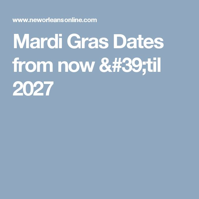 Mardi Gras Dates from now 'til 2027