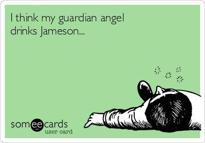 I think my guardian angel drinks Jameson...   Drinking Ecard