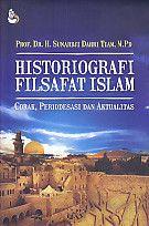 Historiografi Filsafat Islam – Corak, Periodesasi Dan Aktualitas – H. Sunardji Dahri Tiam