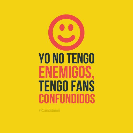 """Yo no tengo #Enemigos, tengo #Fans confundidos"". @candidman #Frases"