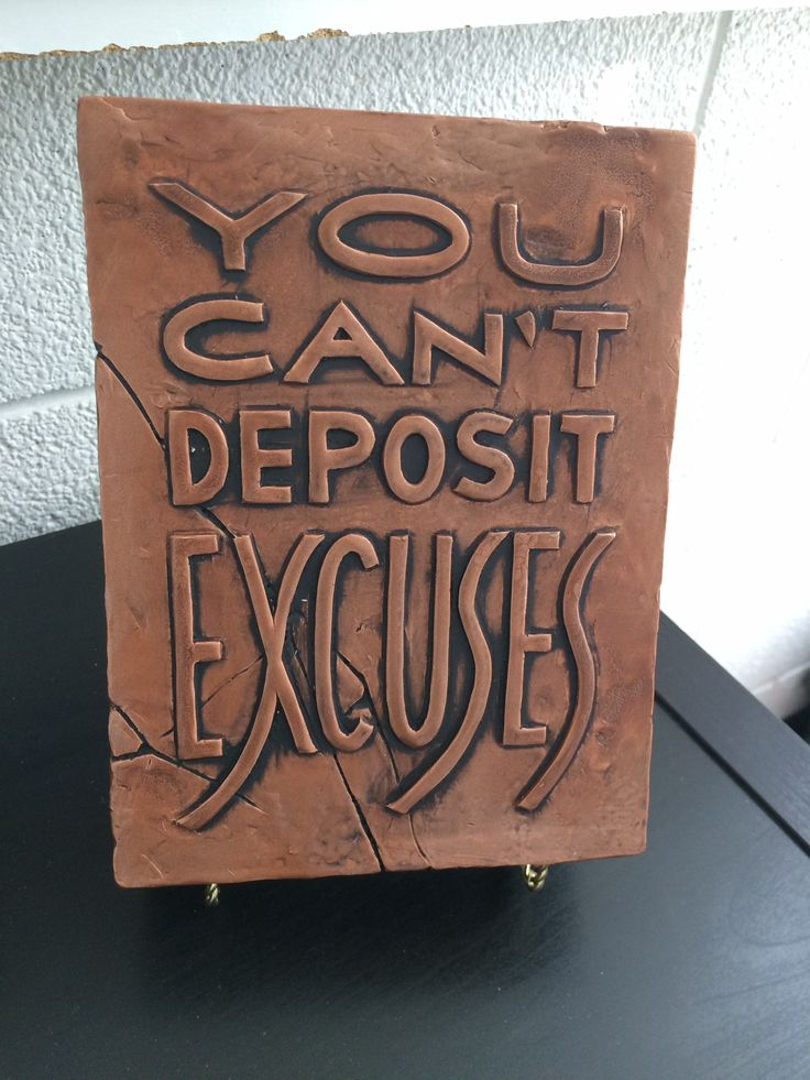 You can't deposit excuses, quotes, sayings