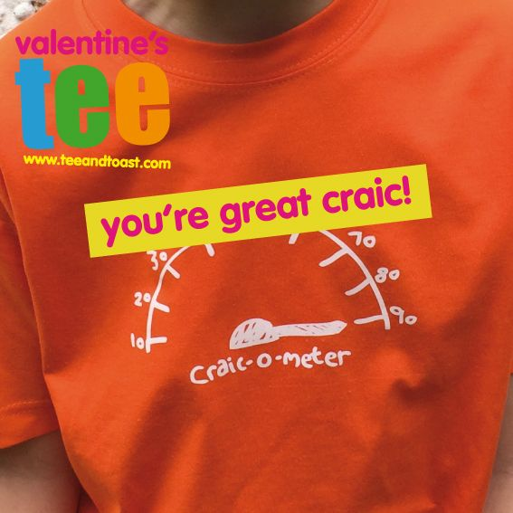 You're great craic! perfect valentine's tee by teeandtoast.com