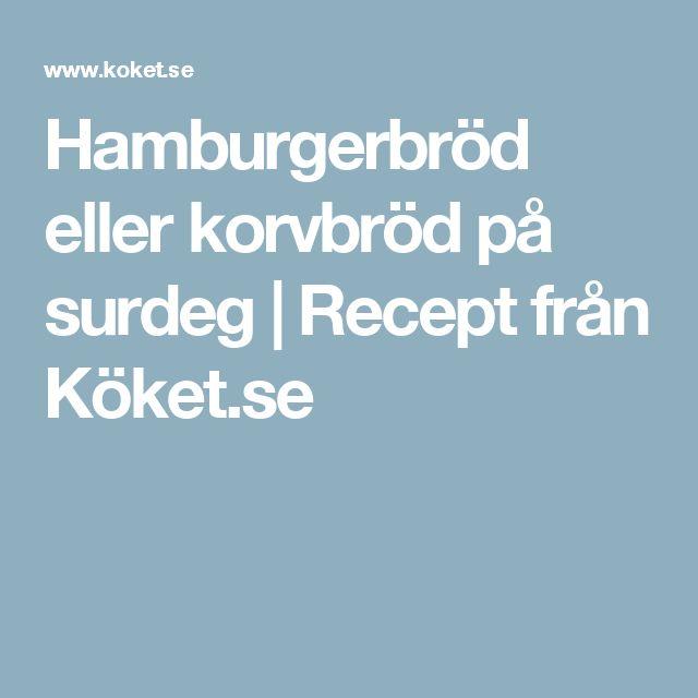Hamburgerbröd eller korvbröd på surdeg | Recept från Köket.se