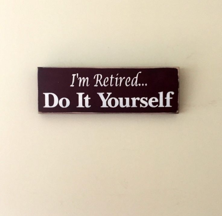 i 39 m retired do it yourself funny signs hand painted 12 in x 4 in wooden sign retirement. Black Bedroom Furniture Sets. Home Design Ideas