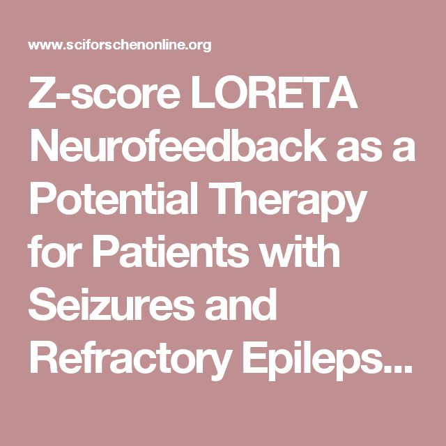 Z-score LORETA Neurofeedback as a Potential Therapy for Patients with Seizures and Refractory Epilepsy | SciForschen Online Publications